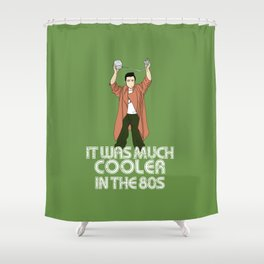 It was much cooler in the 80's Shower Curtain