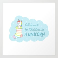 All I want for Christmas is a Unicorn Art Print