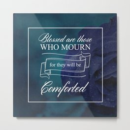 Blessed Are Those Who Mourn - Matthew 5:4 Metal Print