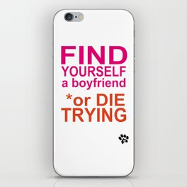 Find yourself a boyfriend or die trying iPhone Skin