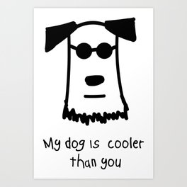 My Dog Is Cooler Than You Art Print