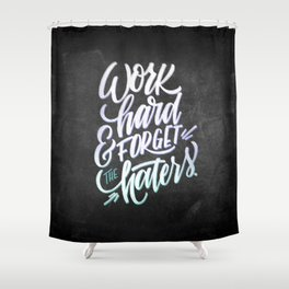 Work Hard & Forget The Haters Shower Curtain