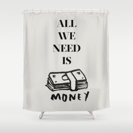 ALL WE NEED IS... Shower Curtain