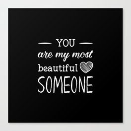 You are my beautiful someone Canvas Print