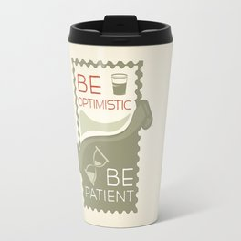 Be patient. Be Optimistic. A PSA for stressed creatives. Travel Mug