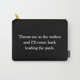 Throw me to the wolves and i'll come back leading the pack Carry-All Pouch