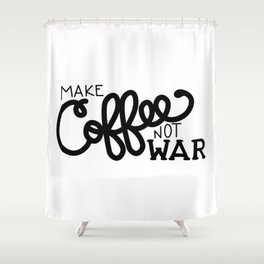Coffee Not War (Black) Shower Curtain