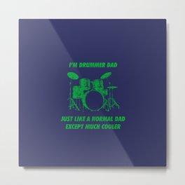 I'm Drummer Dad Just Like A Normal Dad Except Much Cooler Funny Drums Vintage Drummer Distressed Metal Print