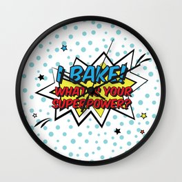 I bake. What is your superpower? Wall Clock
