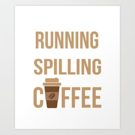 Tried Running, Kept Spilling My Coffee Art Print