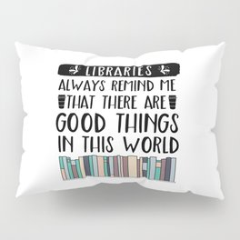 Libraries Always Remind Me That There is Good in this World V2 Pillow Sham