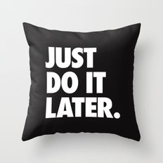 Just Do It Later Throw Pillow