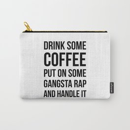 Coffee, Gangsta Rap & Handle It Carry-All Pouch