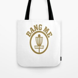 Bang Me Disc Golf Funny Tote Bag