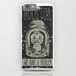 Houston - we have a Problem iPhone Case