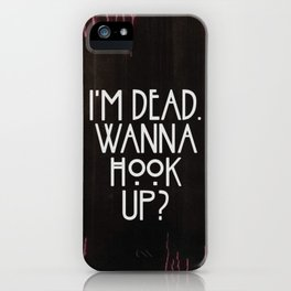 I'm dead. Wanna hook up? iPhone Case