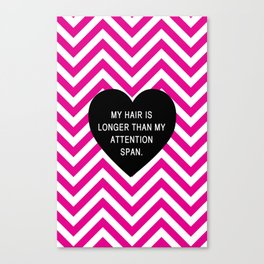 My hair is longer than my attention span. Canvas Print