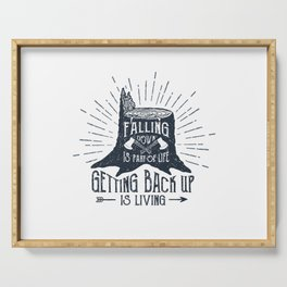 Falling Down Is Part Of Life, Getting Back Up Is Living Serving Tray