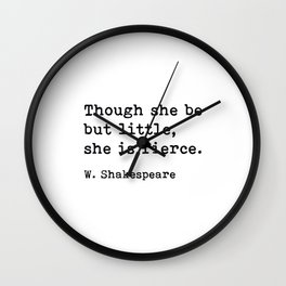 Though She Be But Little She Is Fierce, William Shakespeare Quote Wall Clock