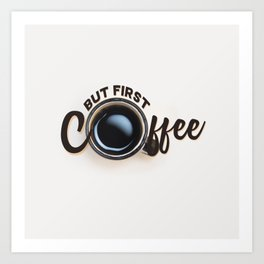but first coffee (photo) Art Print