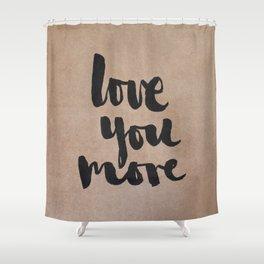 Love You More- kraft Shower Curtain