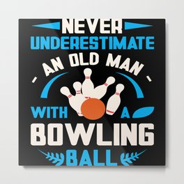 Never Underestiman Old Man Funny Bowling Metal Print