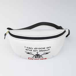 Drone Pilot I Can Drone On and On Drone Lover Fanny Pack
