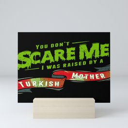 You Don't Scare Me I Was Raised By A Turkish Mother Mini Art Print