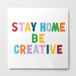 Stay Home Be Creative Metal Print