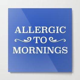 Allergic To Mornings Metal Print
