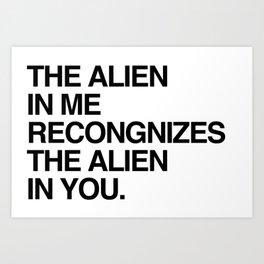 The Alien in Me Recognizes the Alien In You. Art Print