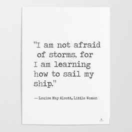 "Louisa May Alcott, Little Women ""I am not afraid of storms..."" Poster"