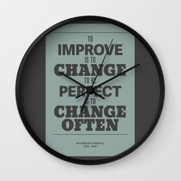 'To improve is to change, to be perfect is to change often'  Wall Clock