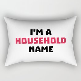 Household Name Funny Quote Rectangular Pillow