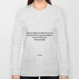 Stand up straight and realize who you are Long Sleeve T-shirt