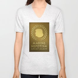 Trump Is Making Nepotism Great Again. Unisex V-Neck