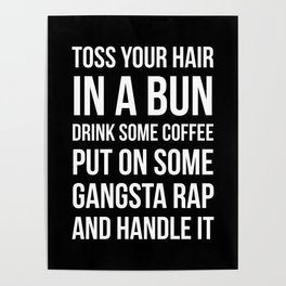 Toss Your Hair in a Bun, Coffee, Gangsta Rap & Handle It (Black) Poster
