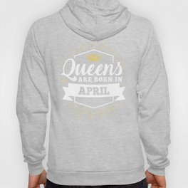 Queens are born in April Hoody