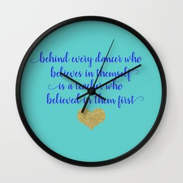 Dance Artwork - Behind Every Dancer Who Believes In Themself Is A Teacher who Believed In Them First Wall Clock