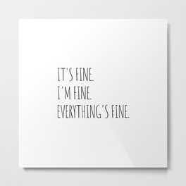 It's Fine I'm Fine Everything's Fine Metal Print