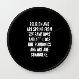Religion and art spring from the same root and are close kin Economics and art are strangers Wall Clock