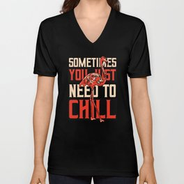 You just need to Chill Unisex V-Neck