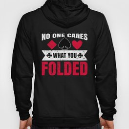 No One Cares What You Folded - Funny Poker Pun Gift Hoody