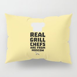 Real Grill Chefs are from Moscow T-Shirt D87oj Pillow Sham