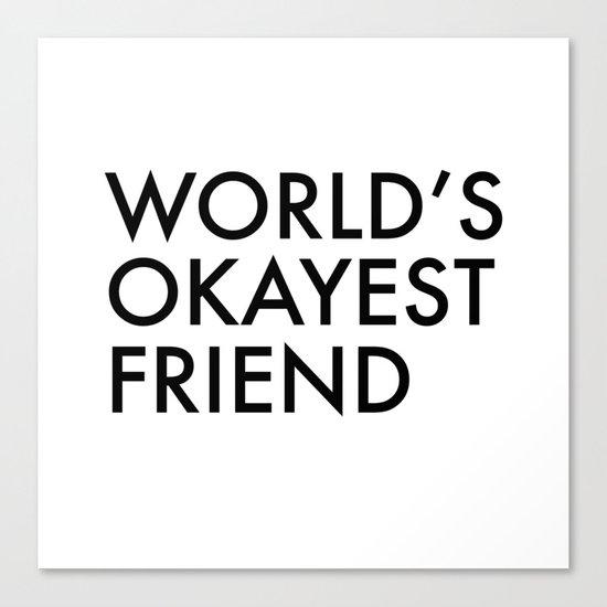 World's okayest friend Canvas Print