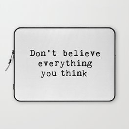 Don't believe everything you think Laptop Sleeve