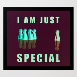 i am just unique, special, and limited edition Art Print