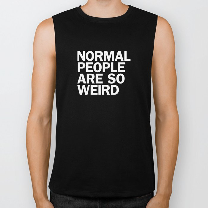 NORMAL PEOPLE ARE SO WEIRD Biker Tank