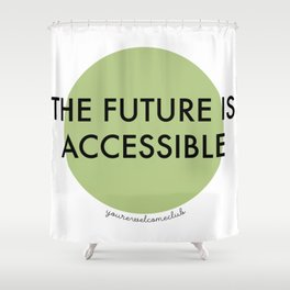 The Future Is Accessible - Green Shower Curtain