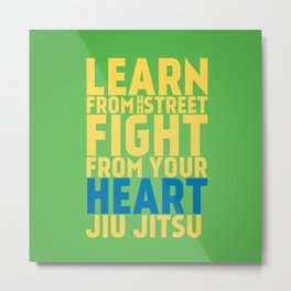 Learn from the Street Jiu Jitsu Metal Print
